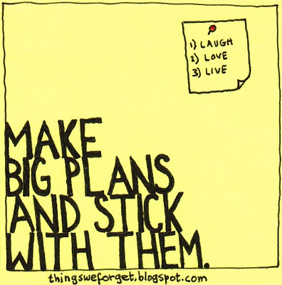 Happy New Year: Make big plans and stick with them!