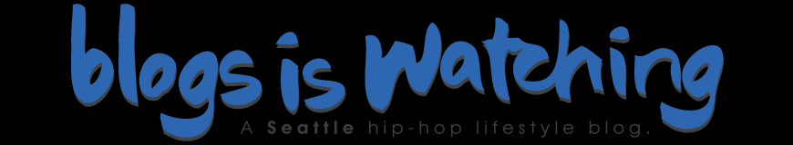 Blogs is Watching - A Seattle hip-hop lifestyle blog. (SEATTLE HIP HOP)