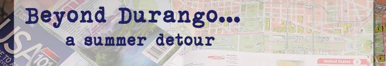 Beyond Durango: A Summer Detour