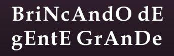 * BriNcAndO dE gEntE GrAnDe *
