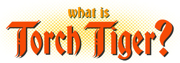 What is Torch Tiger?