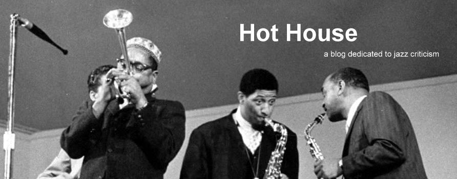 Hot House: a blog dedicated to jazz criticism