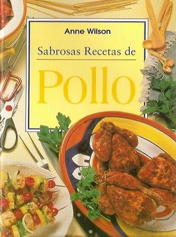 Sabrosas Recetas de Pollo por  Anne Wilson