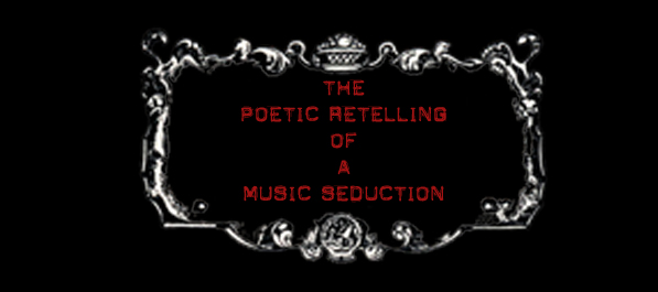 The Poetic Retelling Of A Music Seduction