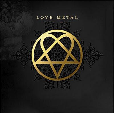 him love metal: