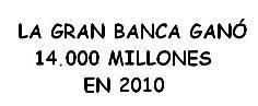 LA GRAN BANCA GANÓ 14.000 MILLONES EN 2010