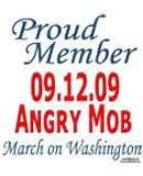 "Proudly join the 09.12.09 March on Washington; become a proud member of the 09.12.09 ""Angry Mob."""