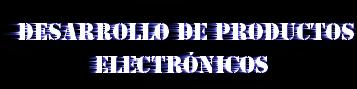 Desarrollo de productos electrónicos