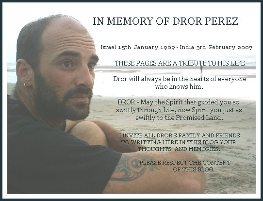 In Memory of  Dror Perez              Israel 1969 India 2007