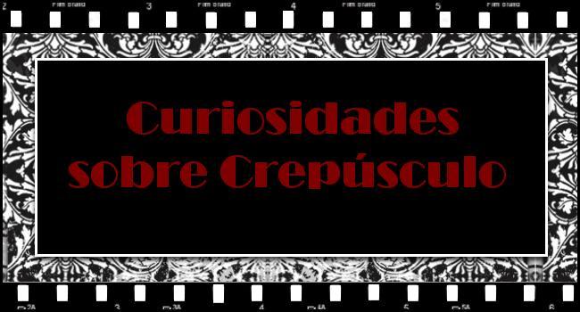 Curiosidades sobre Crepúsculo!