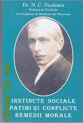 N.C.Paulescu- Instincte sociale, patimimi si conflicte remedii morale