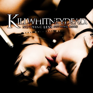 Killwhitneydead - Nothing Less Nothing More