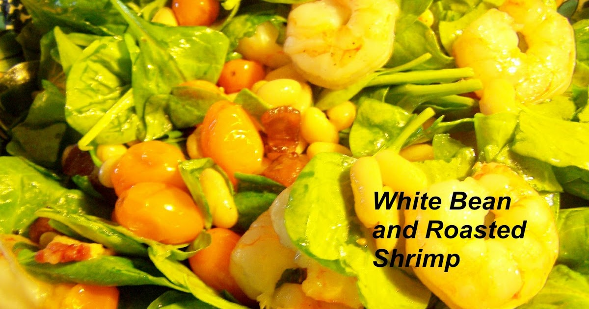 The Food Of Love White Bean And Roasted Shrimp Salad