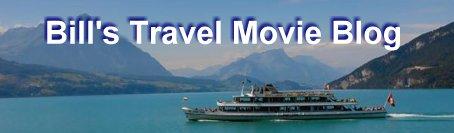 Bill's Travel Movie Blog
