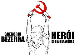 """Gregório Bezerra """"Homem de Ferro e Flor"""""""