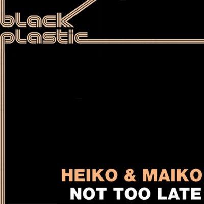 Heiko & Maiko - Not Too Late