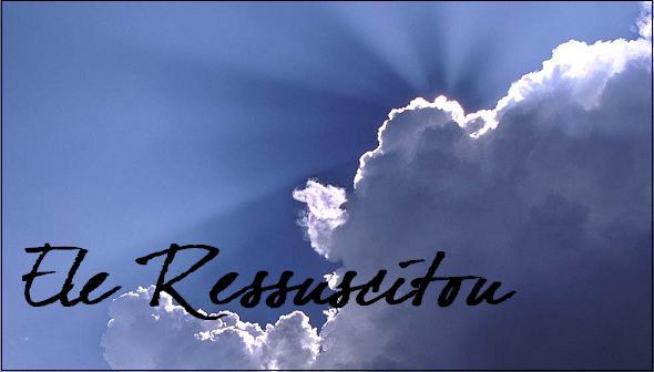 Ele Ressuscitou