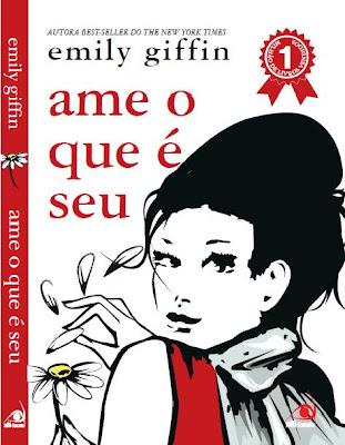 Baixar Livro Grátis - Ame o que é seu (Emily Giffin) [Romance]