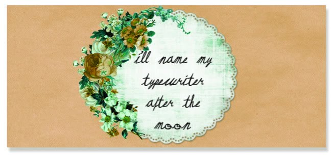 I'll Name My Typewriter After the Moon