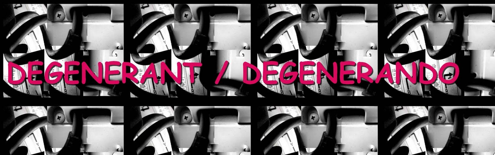 Degenerant/Degenerando