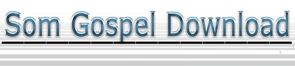 Som Gospel Download,Baixar Musica Evangelica,Baixar Musica Gospel,Mp3 Free,Musica Gratis