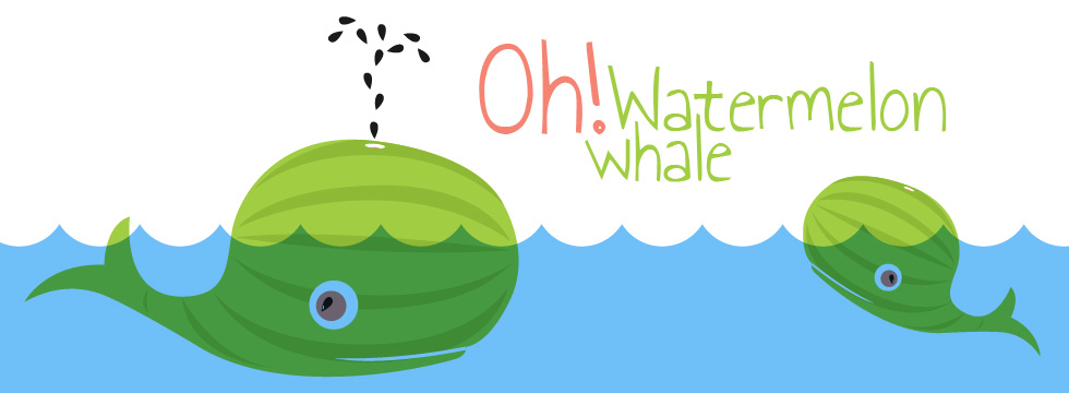 Oh! Watermelon Whale.