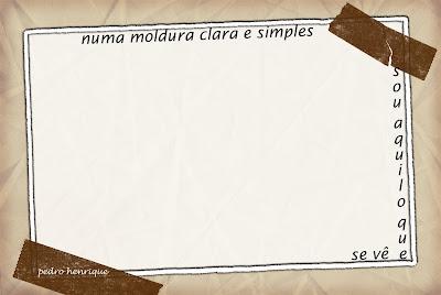 Numa Moldura Clara E Simples Sou Aquilo Que Se V