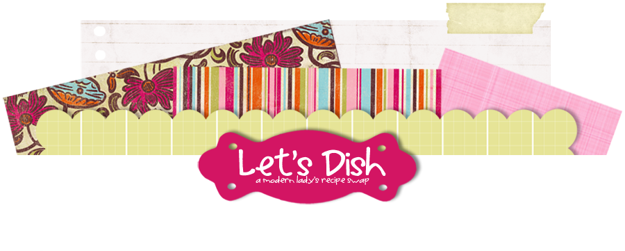 Let's Dish - A modern lady's recipe swap