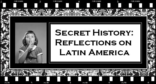 Secret History: Reflections on Latin America