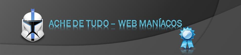 Ache de Tudo - Web Maníacos