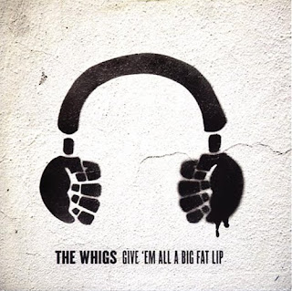 The Whigs - Give 'Em All A Big Fat Lip - 2005