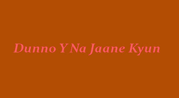 Dunno Y… Na Jaane Kyun