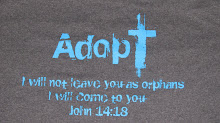 Adopt   I will not leave you as orphans, I will come to you.  John 14:18