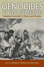"""Genocides by the Oppressed: Subaltern Genocide in Theory and Practice"" (ed. with Nicholas Robins)"