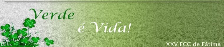 Verde é Vida! Blog do Círculo Verde do XXV ECC de Fátima