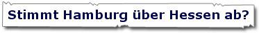 Stimmt Hamburg über Hessen ab?