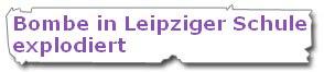 Bombe in Leipziger Schule explodiert