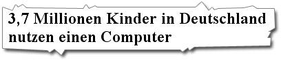 3,7 Millionen Kinder in Deutschland nutzen einen Computer