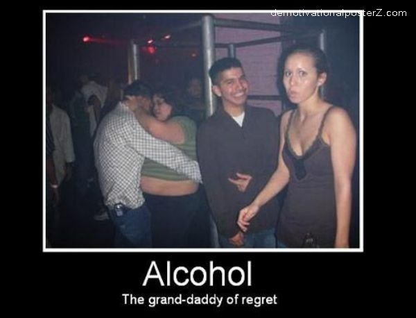 Alcohol, The Grand-Daddy of regret