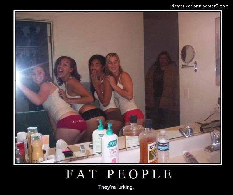 Fat People - they're lurking