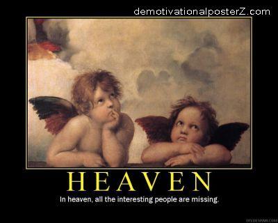 In heaven, all the interesting people are missing
