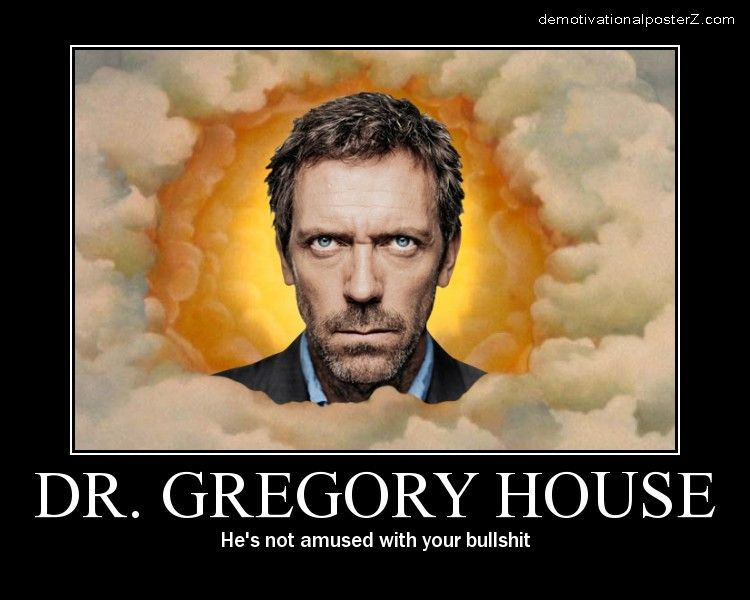 Dr. Gregory House - he's not amused with your bullshit
