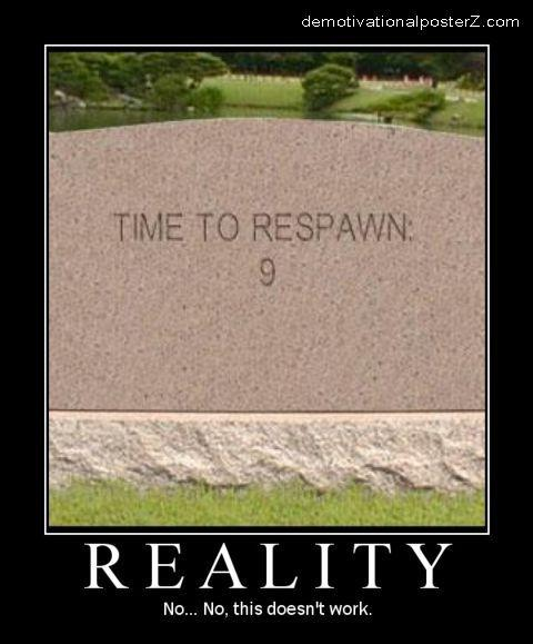 Reality - time to respawn grave