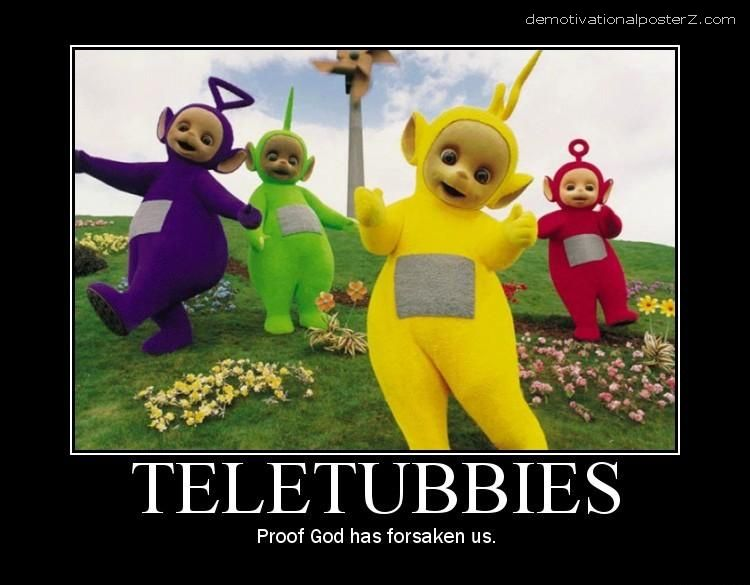 Teletubbies - proof God has forsaken us