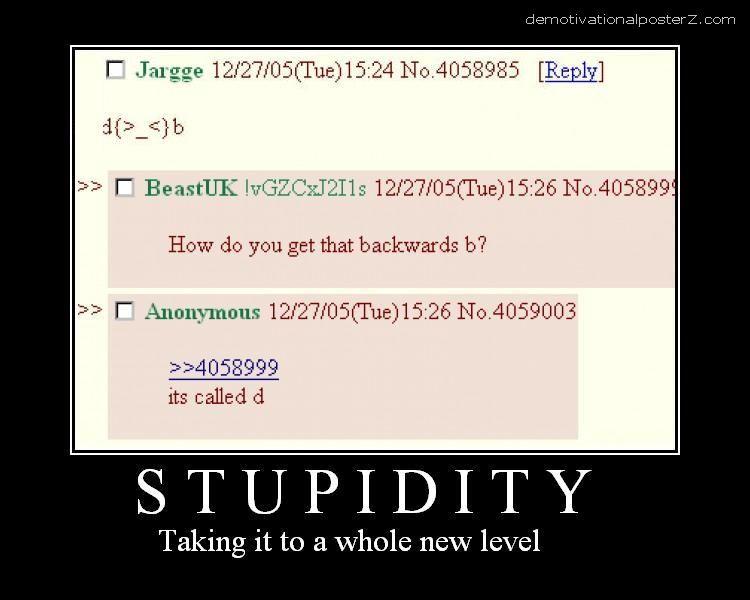 Stupidity - backwards b - Taking it to a whole new level