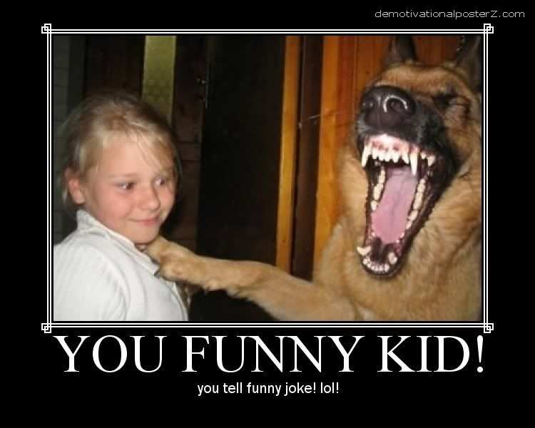 You funny kid! You tell funny joke! lol! (laughing dog)