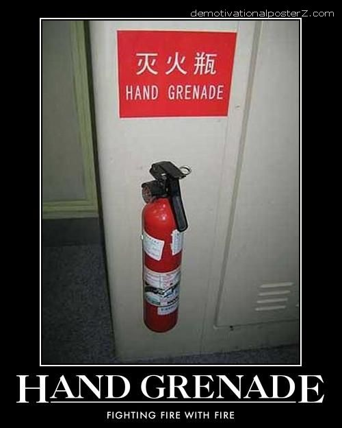 Hand grenade - fighting fire with fire