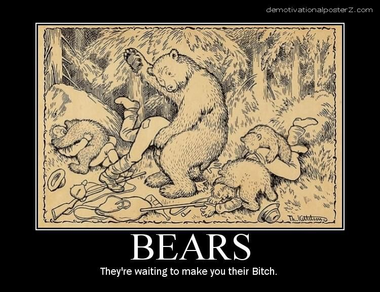 Bears - they're waiting to make you their bitch