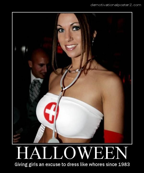 Halloween - giving girls an excuse to dress like whores since 1983