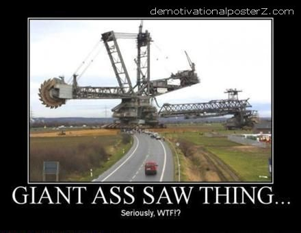 Giant Ass Saw Thing demotivational